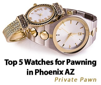 Top 5 Watches for Pawning in Phoenix AZ