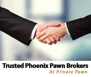 Trusted Phoenix, Arizona, Pawn Broker Professionals at Private Pawn in Arizona