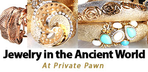 Jewelry in the Ancient World By Private Pawn in Arizona