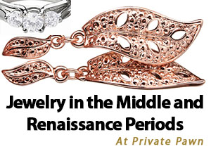Jewelry in the Middle and Renaissance Periods by Private Pawn in Arizona