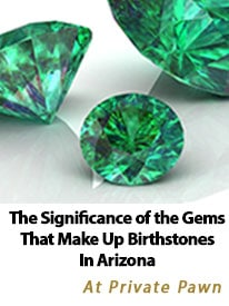 The Significance of the Gems That Make Up Birthstones In Arizona