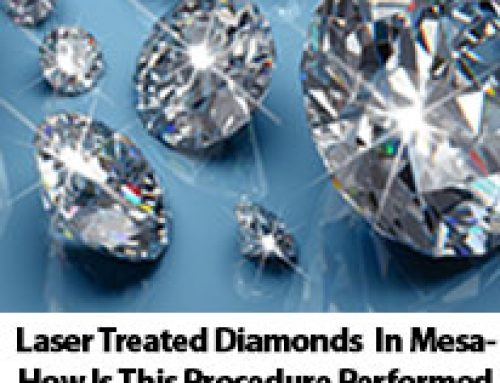 Laser Treated Diamonds In Mesa– How Is This Procedure Performed and What Are the Results?