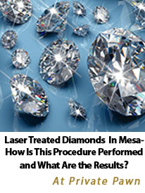 Laser Treated Diamonds In Mesa-- How Is This Procedure Performed and What Are the Results?