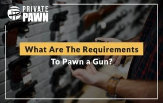 What Are The Requirements To Pawn a Gun?