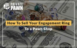 How To Sell Your Engagement Ring To a Pawn Shop